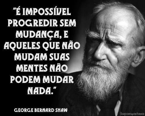 É impossível progredir sem a mudança…